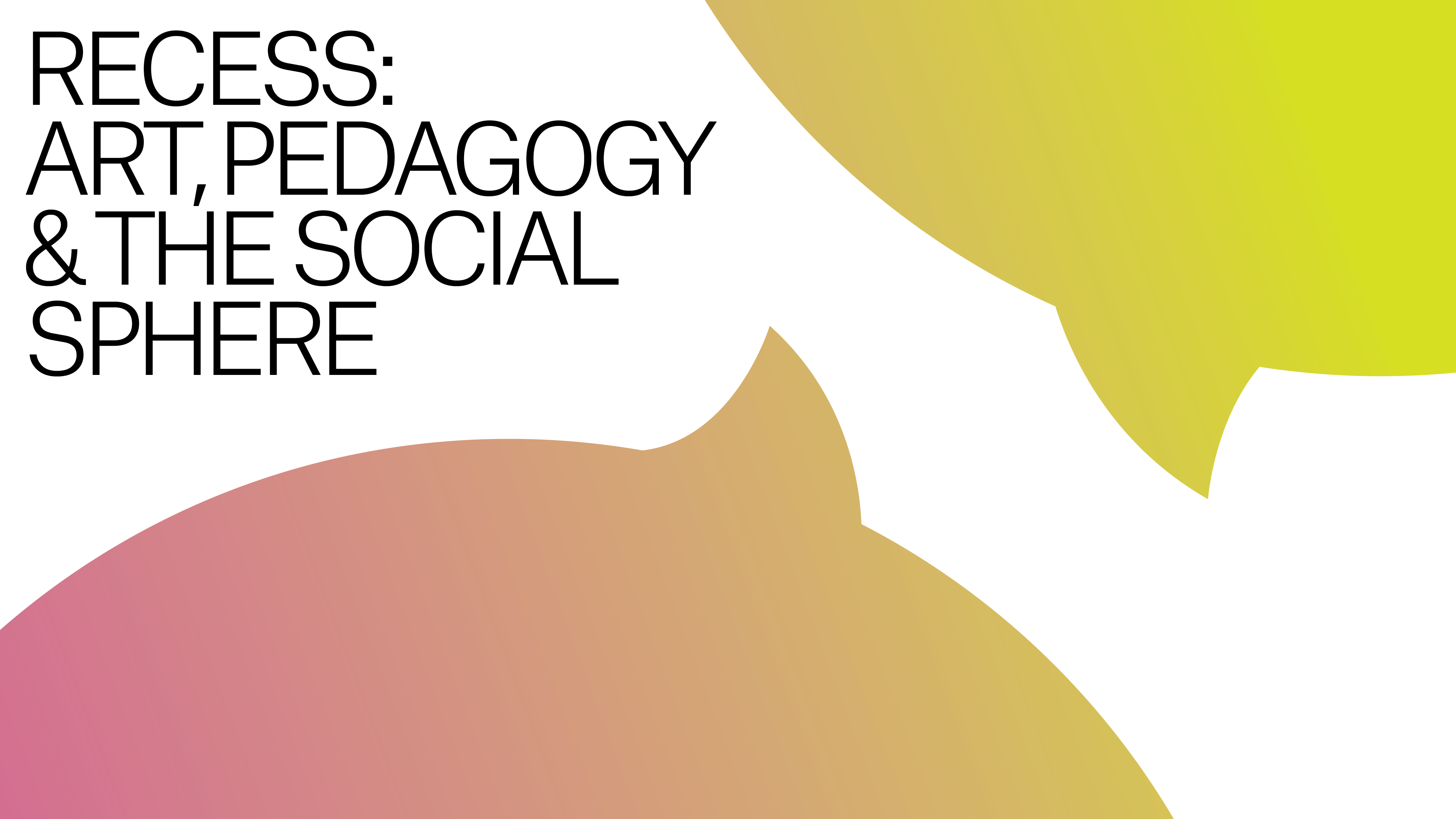 Recess > Arte, pedagogía y esfera social